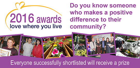 2016 Love Where you Live Awards. Do you know someone who makes a positive difference to their community? Everyone successfully nominated will win a prize.